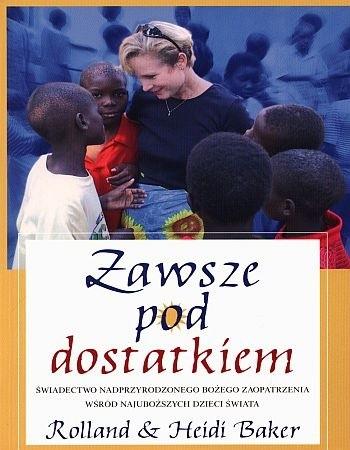 Okładka książki Zawsze pod dostatkiem. Świadectwo nadprzyrodzonego Bożego zaopatrzenia wśród najuboższych dzieci świata