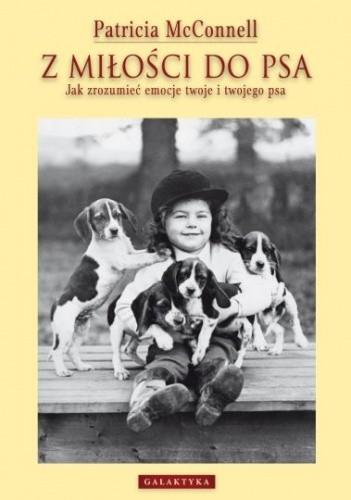 Okładka książki Z miłości do psa. Jak zrozumieć emocje twoje i twojego psa.