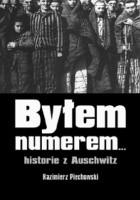 Byłem numerem... historie z Auschwitz
