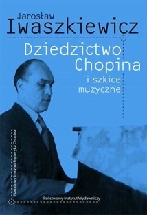 Okładka książki Dziedzictwo Chopina i szkice muzyczne