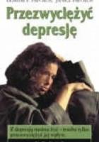 Przezwyciężyć depresję : poradnik dla pacjentów i ich rodzin