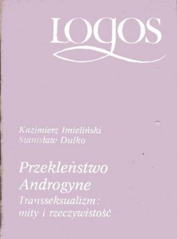 Okładka książki Przekleństwo Androgyne. Transseksualizm: mity i rzeczywistość