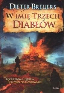 Okładka książki W imię trzech diabłów. Trochę inna historia polowań na czarownice
