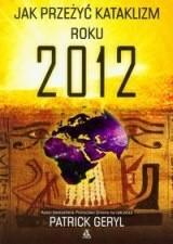 Okładka książki Jak przeżyć kataklizm roku 2012