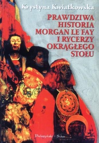 Okładka książki Prawdziwa historia Morgan le Fay i Rycerzy Okrągłego Stołu