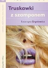 Truskawki z szamponem - Katarzyna Gryniewicz
