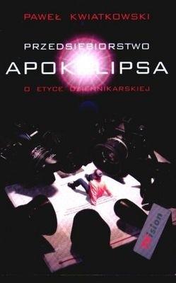 Okładka książki Przedsiębiorstwo Apokalipsa: o etyce dziennikarskiej