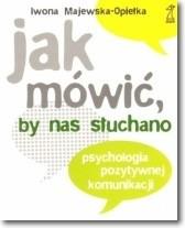 Okładka książki Jak mówić by nas słuchano. Psychologia pozytywnej komunikacji