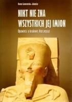 Okładka książki Nikt nie zna wszystkich jej imion. Opowieść o królowej Hatszepsut