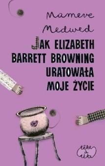 Okładka książki Jak Elizabeth Barrett Browning uratowała moje życie