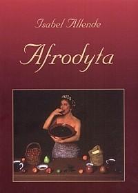 Okładka książki Afrodyta: opowiadania, przepisy i innego rodzaju afrodyzjaki