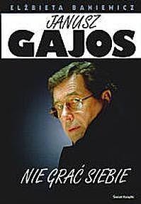 Okładka książki Janusz Gajos. Nie grać siebie