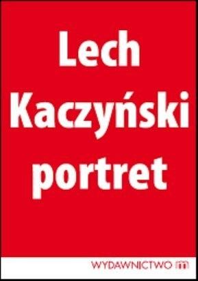 Okładka książki Lech Kaczyński: Portret