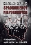 Okładka książki Spadkobiercy niepokornych. Dzieje polskiej myśli politycznej 1918-1939