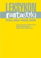 Leksykon fantastyki : postacie, miejsca, rekwizyty, zjawiska