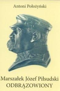 Okładka książki Marszałek Józef Piłsudski odbrązowiony