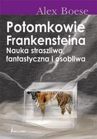 Okładka książki Potomkowie Frankensteina. Nauka straszliwa, fantastyczna i osobliwa