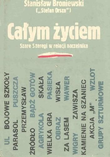 Okładka książki Całym życiem. Szare Szeregi w relacji naczelnika