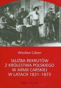 Okładka książki Służba rekrutów Królestwa Polskiego w armii carskiej w latach 1831-1873