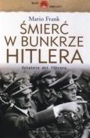Okładka książki Śmierć w bunkrze Hitlera : ostatnie dni Führera