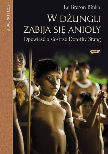 Okładka książki W dżungli zabija się anioły. Opowieść o siostrze Dorothy Stang