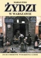 Żydzi w Warszawie. Życie codzienne. Wydarzenia. Ludzie
