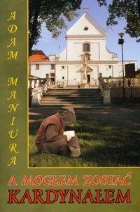 Okładka książki A mogłem zostać kardynałem