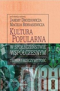 Okładka książki Kultura popularna w społeczeństwie współczesnym : teoria i rzeczywistość