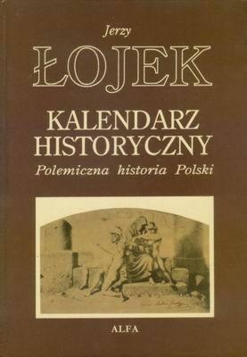 Okładka książki Kalendarz Historyczny. Polemiczna historia Polski