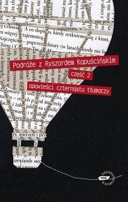 Okładka książki Podróże z Ryszardem Kapuścińskim, część 2. Opowieści czternastu tłumaczy