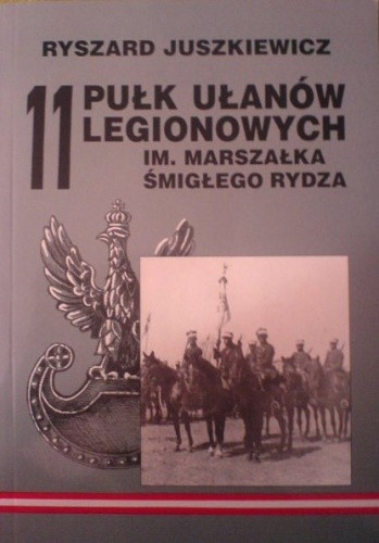 Okładka książki 11 Pułk Ułanów Legionowych im. Marszałka Edwarda Rydza-Śmigłego