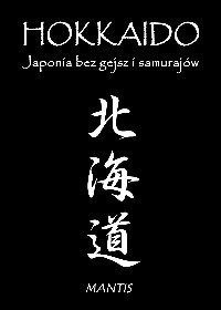 Okładka książki Hokkaido. Japonia bez gejsz i samurajów