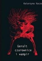 Geralt, czarownice i wampir. Recykling kulturowy Andrzeja Sapkowskiego