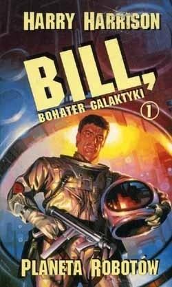 Okładka książki Bill, bohater galaktyki. Planeta robotów.