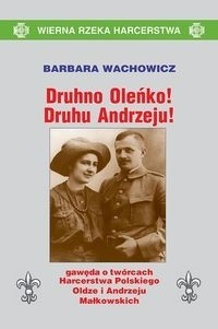 Okładka książki Druhno Oleńko! Druhu Andrzeju! Gawęda o twórcach Harcerstwa Polskiego, Oldze i Andrzeju Małkowskich