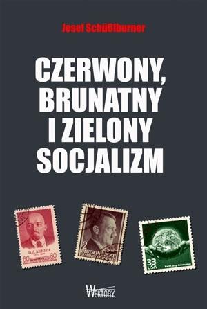 Okładka książki Czerwony, brunatny i zielony socjalizm