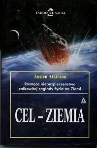 Okładka książki Cel - Ziemia. Rosnące niebezpieczeństwo całkowitej zagłady życia na Ziemi