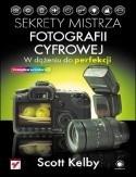 Okładka książki Sekrety mistrza fotografii cyfrowej. W dążeniu do perfekcji