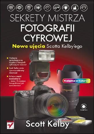 Okładka książki Sekrety mistrza fotografii cyfrowej. Nowe ujęcia Scotta Kelbyego