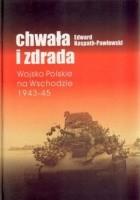Chwała i zdrada: Wojsko Polskie na Wschodzie 1943-45