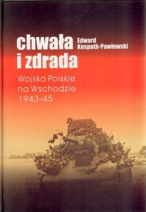 Okładka książki Chwała i zdrada: Wojsko Polskie na Wschodzie 1943-45