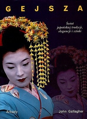 Okładka książki Gejsza: świat japońskiej tradycji, elegancji i sztuki