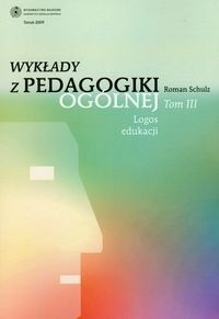 Okładka książki Wykłady z pedagogiki ogólnej. Tom 3. Logos edukacji.