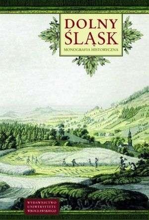 Okładka książki Dolny Śląsk. Monografia historyczna