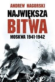 Okładka książki Największa bitwa. Moskwa 1941-1942. Stalin, Hitler i rozpaczliwa walka o Moskwę, która zmieniła bieg drugiej wojny światowej