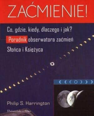 Okładka książki Zaćmienie! Co, gdzie, kiedy, dlaczego i jak? Przewodnik obserwatora Zaćmień Słońca i Księżyca