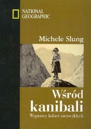 Okładka książki Wśród kanibali. Wyprawy kobiet niezwykłych