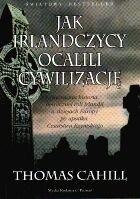 Okładka książki Jak Irlandczycy ocalili cywilizację. Nieznana historia heroicznej roli Irlandii w dziejach Europy po upadku Cesarstwa Rzymskiego