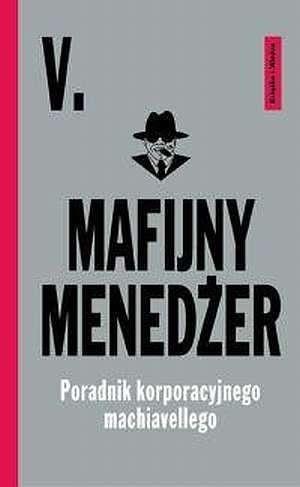 Okładka książki Mafijny menedżer. Poradnik korporacyjnego machiavellego