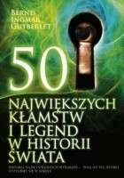 50 największych kłamstw i legend w historii świata